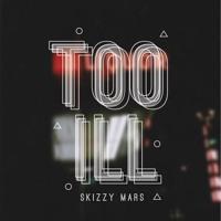 Skizzy Mars - Too Ill