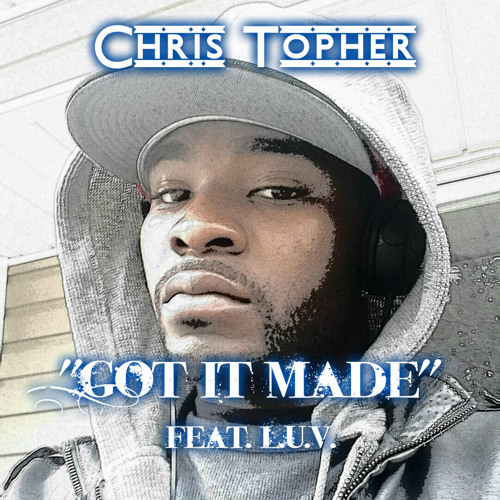 Chris Topher - Got It Made feat. L.U.V.
