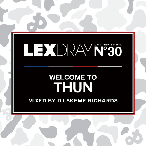 Lexdray City Series - Volume 30 - Welcome to Thun - Mixed by DJ Skeme Richards