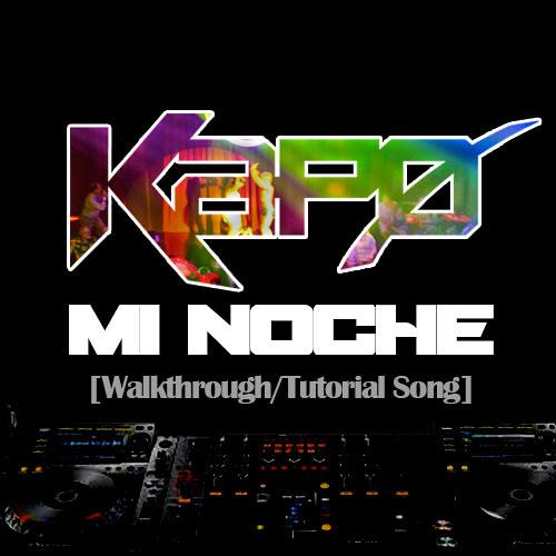 Kapo - Mi Noche (Original Mix) (Walkthrough Tutorial Song)