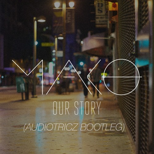 Mako - Our Story (Audiotricz Bootleg)