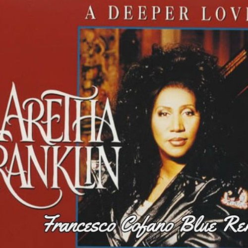 Aretha Franklin - A Deeper Love (Francesco Cofano Blue Remix)