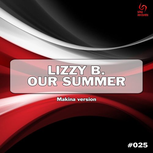 Lizzy B. - Our Summer (Makina Version)(SHYR025) FREE TRACK
