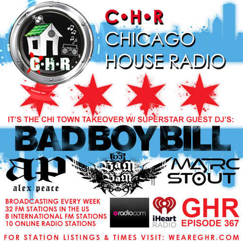 GHR - Chicago House Radio - Bad Boy Bill + Alex Peace + DJ Bam Bam + Marc Stout - Show 367
