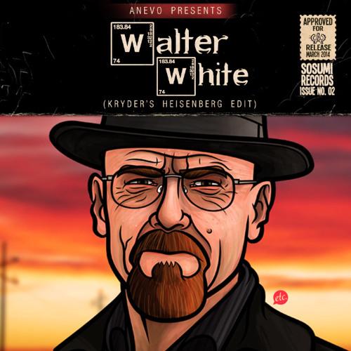 ANEVO - Walter White (Kryder's Heisenberg Edit)