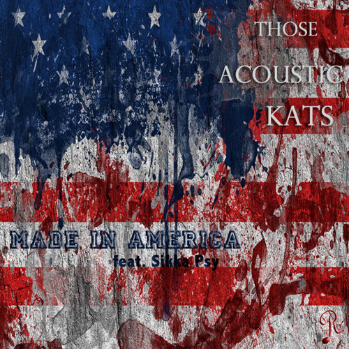 Those Acoustic Kats - Made In America feat. Sikka Psy