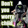 Don´t you worry child