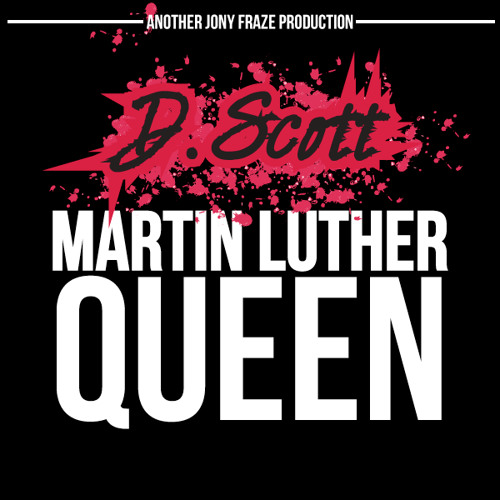 D. Scott's Martin Luther Queen Mixtape (Produced by Jony Fraze)