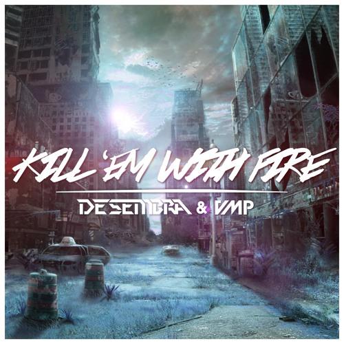 Desembra & VMP - Kill 'em With Fire (Original Mix)[FREE DOWNLOAD]