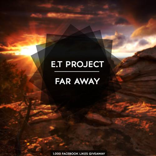 E.T Project - Far Away (Original Mix) [FREE DOWNLOAD]