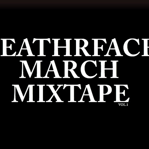 Leathrface - Mar̕ch ͏M͘ix̕tape̢ vol.̀ 1(N̷apalm 0͘0͏1̧) Free Download