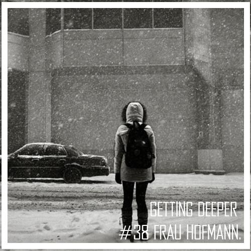 Getting Deeper Podcast #38 mixed by Frau Hofmann
