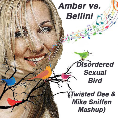 Amber vs Bellini - Disorded Sexual Bird (Twisted Dee & DJ Mike Sniffen Mash) DOWNLOAD