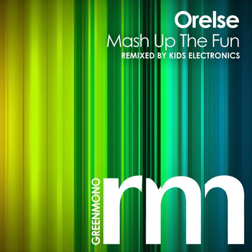 Orelse - Mash Up The Fun (Kids Electronics Remix) [3/3/2014 @ Beatport]