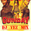 TUNE MARI INTRIYAAN {GUNDAY} DJ TEZ Official Mix.