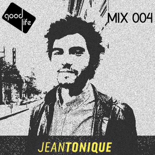 Good Life Mix: 004 : Jean Tonique