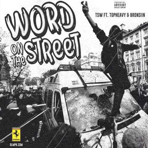 Word On The Street Remix Ft. TSW, TopHEAVY & Bronsiin