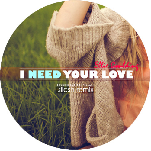 Ellie Goulding - I Need Your Love (Sllash Remix)
