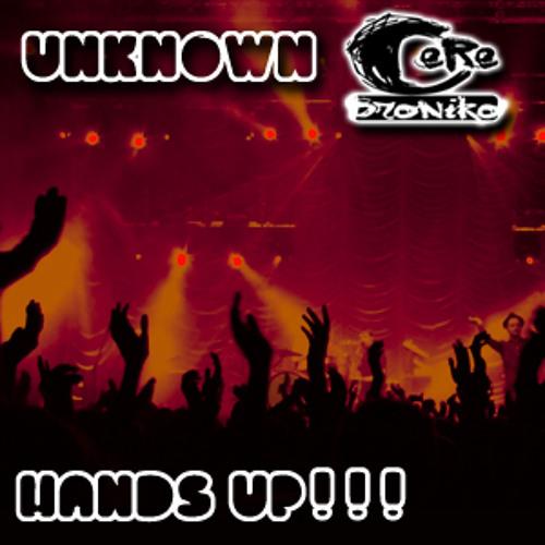 Unknown & Cerebroniko - Hands Up!!! (Original Mix)
