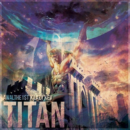 AWALthe1$T X Lazy Kev -TITAN (Download!!)