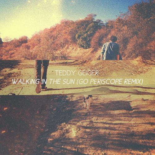 Teddy Geiger - Walking In The Sun (Go Periscope Remix)