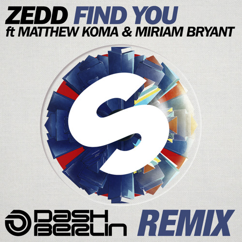 Zedd ft. Matthew Koma & Miriam Bryant - Find You (Dash Berlin Remix)[OUT NOW]