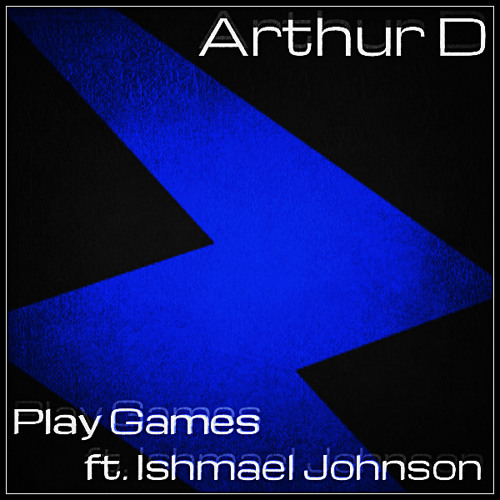 Arthur D - Play Games ft. Ishmael Johnson