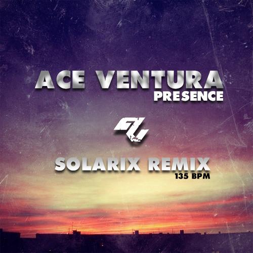 Ace Ventura - Presence (Solarix Rmx) - Free Downloads!!!