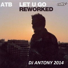 Atb - Let U GO (Antony Re - Worked) 14 [Unreleased Track]