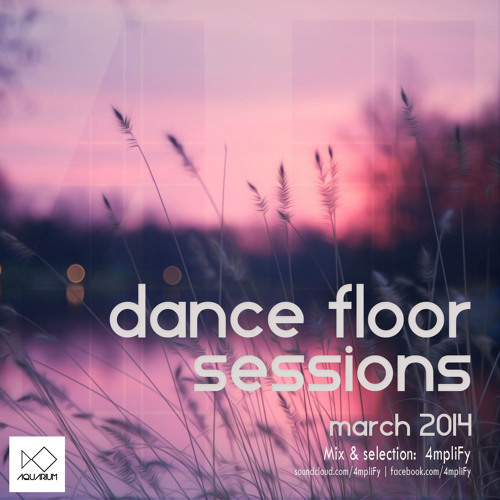 4mpliFy - Dance Floor Sessions 2 - March 2014 (Aquarium Radio Exclusive mix)