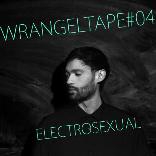 Wrangeltape#4 ELECTROSEXUAL