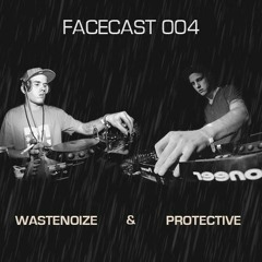 FaceCast 004 mixed by WasteNoize & Protective