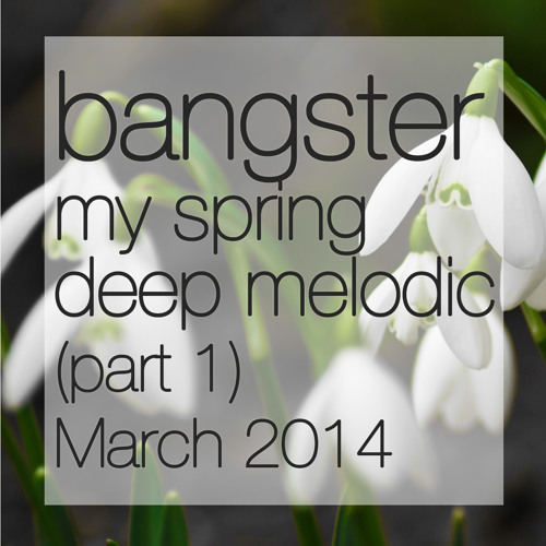 bangster - my spring deep melodic (part 1) (March 2014)