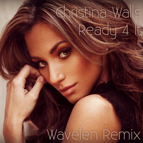 Christina Walls - Ready 4 It (Wavelen Remix) (Free Download)