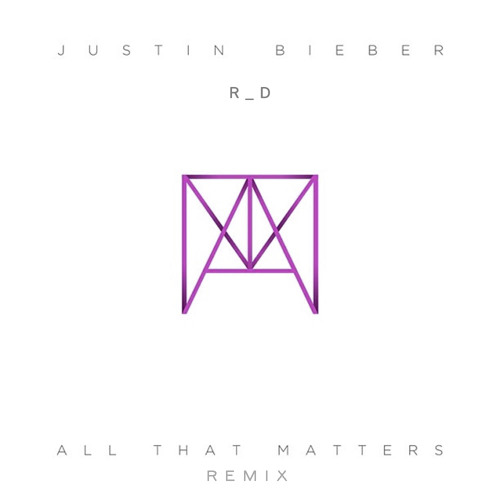 R_D feat Justin Bieber - All That Matters (Remix)