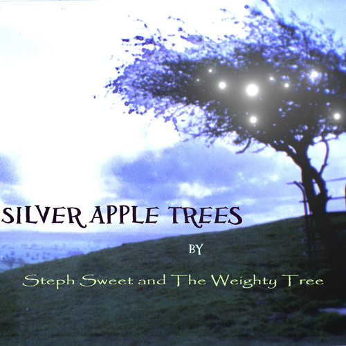Silver Apple Trees - Steph Sweet & The Weighty Tree