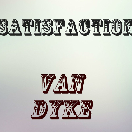 Satisfaction - Van Dyke