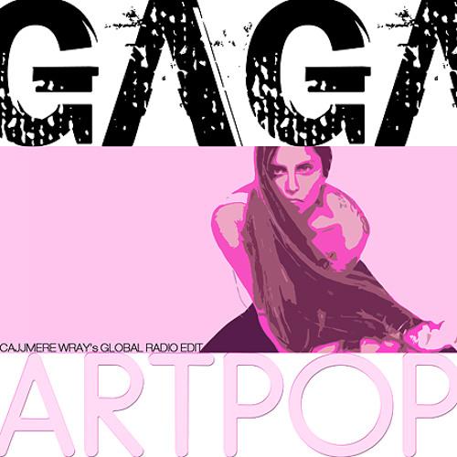 LADY GAGA - ARTPOP (Cajjmere Wray's Global Radio Edit) **PROMO** [Property Of Interscope Records]