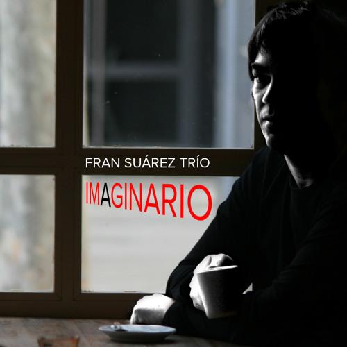 Selections from CD IMAGINARIO Fran Suárez Trío