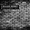 I Killed Kenny - Nobody Ft. Jamie George (Chahta Remurk) *Free Download*