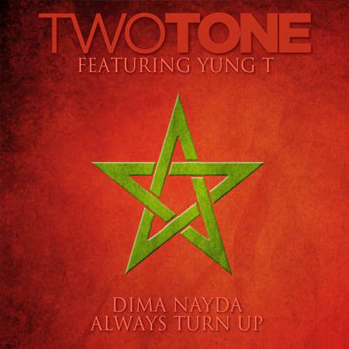 Two Tone ft Yung-T  -Always Turn Up/Dima Nayda (prod by Ramillion)
