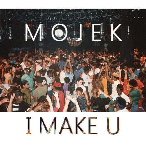 Mojek - I Make U