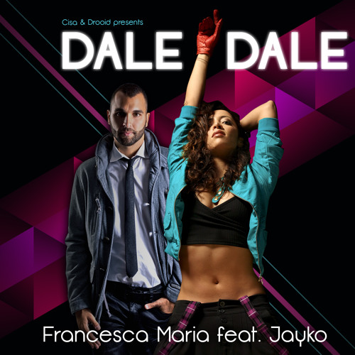 Dale Dale _ Francesca Maria ft. Jayko and Cisa & Drooid