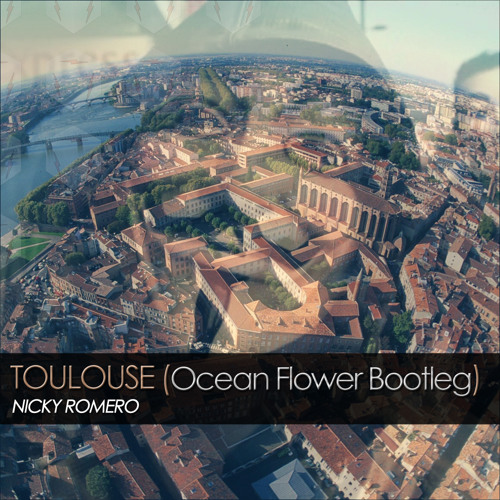 Nicky Romero - Toulouse (Ocean Flower Bootleg) *FREE DOWNLOAD*