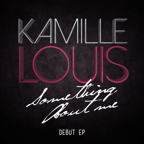 Kamille Louis - Something About Me / Debut EP