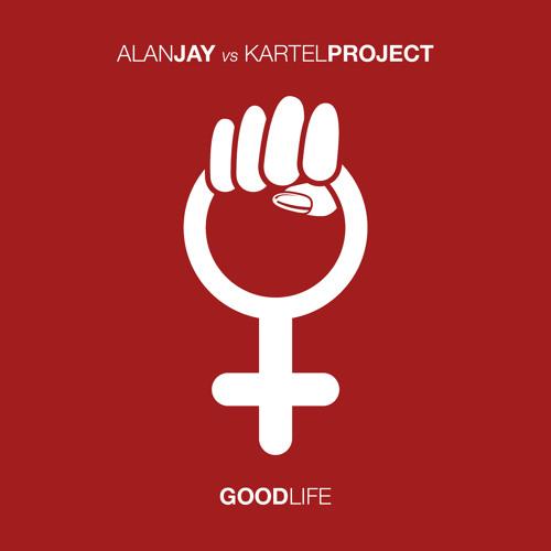 Alan Jay Vs Kartel Project - Good Life - Radio Edit