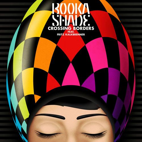 Booka Shade feat. Fritz Kalkbrenner - Crossing Borders - Kolombo Rmx