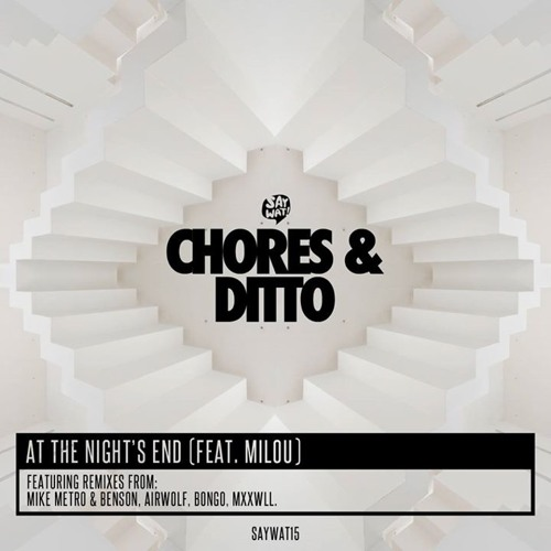 Chores & Ditto - At The Nights End feat. Milou [Say Wat]