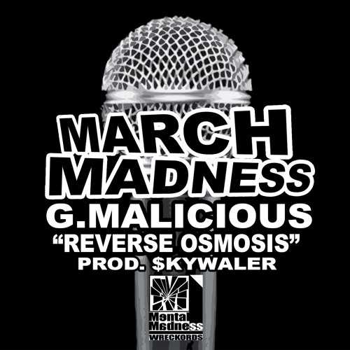 "G.Malicious - ""Reverse Osmosis"" - (March Madness) Prod. by $kywalker (Double Helix)"