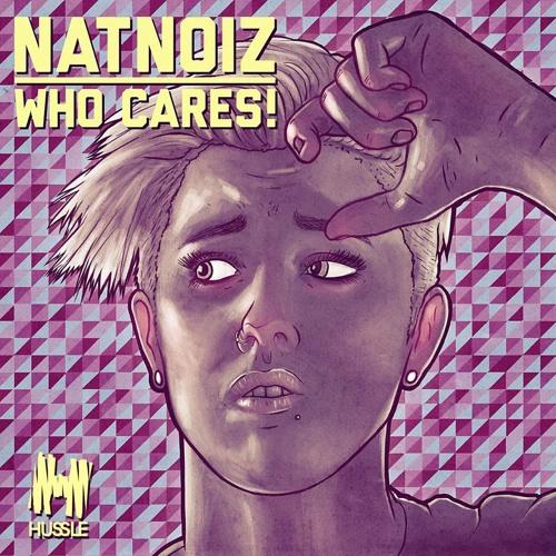 NatNoiz - Who Cares! (Torren Foot & Hey Sam Remix) [HUSSLE RECORDINGS]